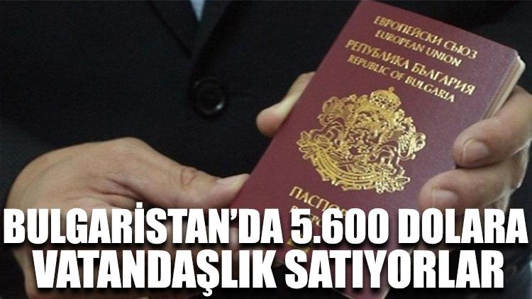Bulgaristan'da 5.600 dolara vatandaşlık satıyorlar