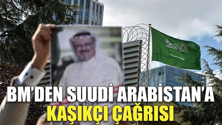 Birleşmiş Milletler'den Suudi Arabistan'a Kaşıkçı çağrısı