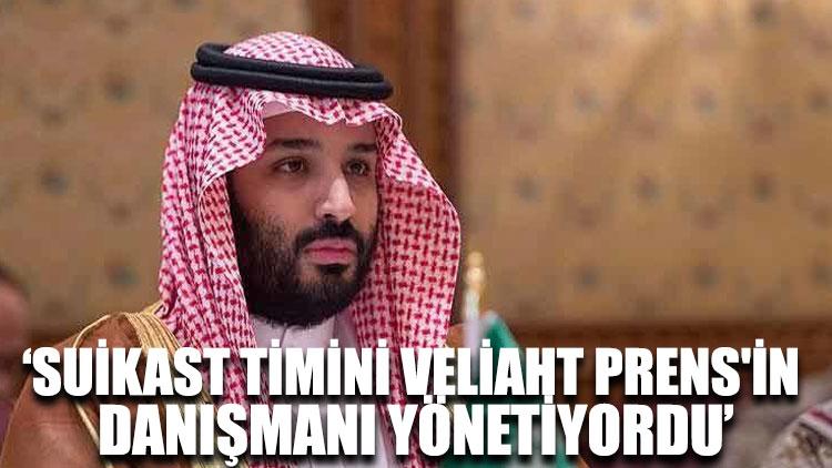 WSJ: Suikast timini Veliaht Prens'in danışmanı yönetiyordu