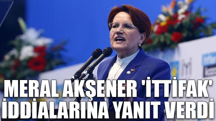 Meral Akşener 'ittifak' iddialarına yanıt verdi