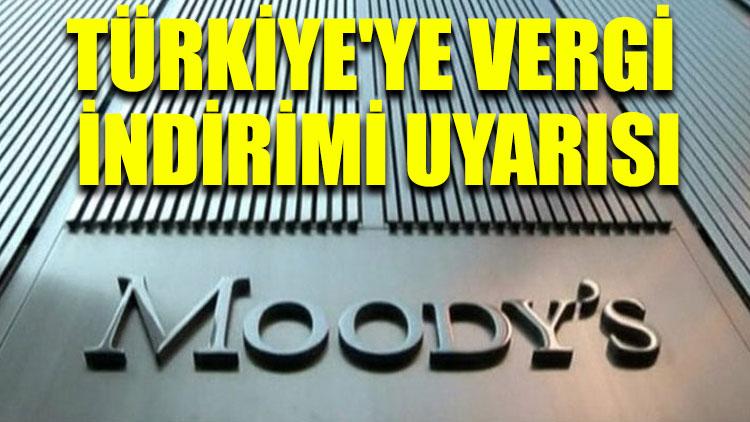 Moody's'ten Türkiye'ye vergi indirimi uyarısı