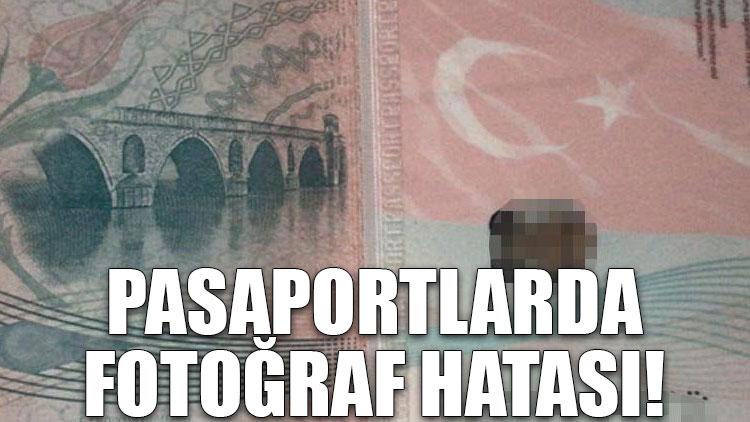 Pasaportlarda fotoğraf hatası!