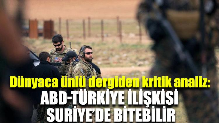 Dünyaca ünlü dergiden kritik analiz: ABD-Türkiye ilişkisi Suriye'de bitebilir