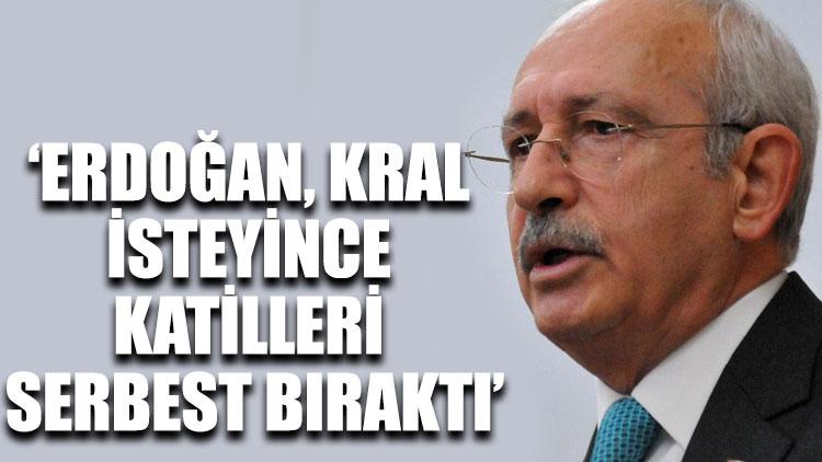 Kılıçdaroğlu: Erdoğan, Kral isteyince katilleri serbest bıraktı