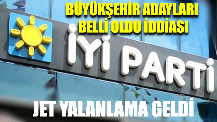 İYİ Parti büyükşehir adayları belli oldu iddiası: İYİ Parti'den yalanlama geldi