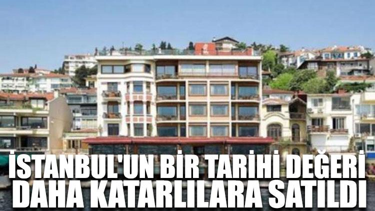 İstanbul'un bir tarihi değeri daha Katarlılara satıldı