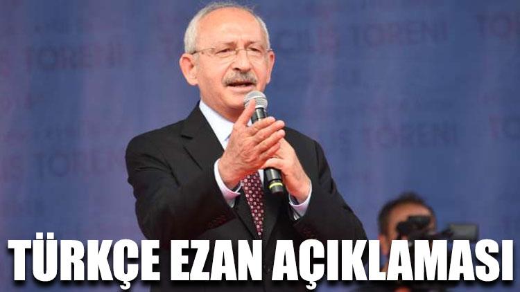 Kemal Kılıçdaroğlu'ndan 'Türkçe ezan' açıklaması