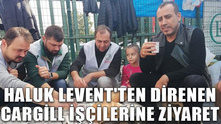 Haluk Levent'ten direnişteki Cargill işçilerine ziyaret