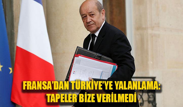 Fransa Türkiye'yi yalanladı: Tapeler bize verilmedi