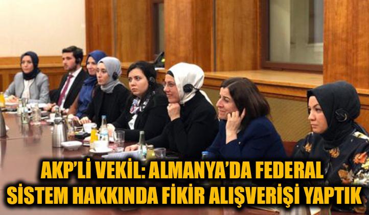 AKP'li Kavakçı: Almanya'dan federal sistem hakkında bilgi aldık