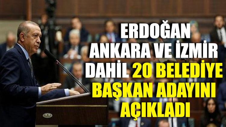 Erdoğan Ankara ve İzmir dahil 20 belediye başkan adayını açıkladı