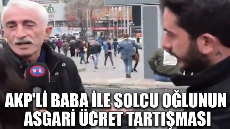 AKP'li baba ile solcu oğlunun asgari ücret tartışması