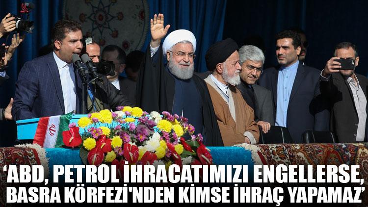 Ruhani: ABD, petrol ihracatımızı engellerse, Basra Körfezi'nden kimse ihraç yapamaz