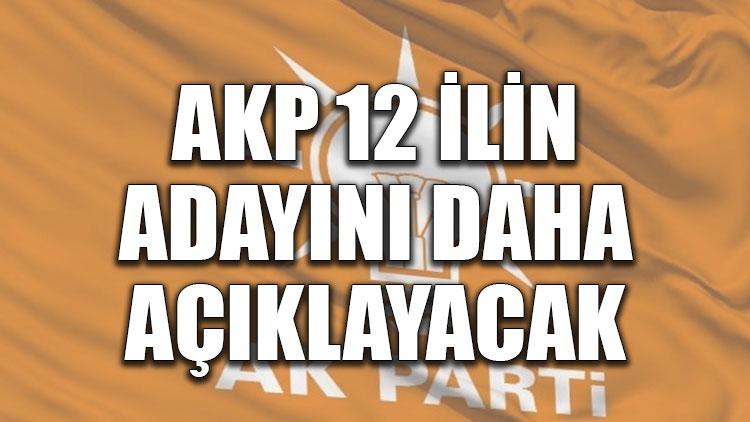 AKP 14 ilin adayını daha açıklayacak