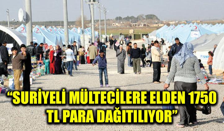 """""""Suriyelilere elden 1750 TL para veriliyor"""""""