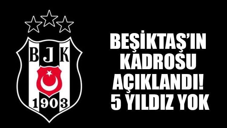 Beşiktaş'ın kadrosu açıklandı! 5 yıldız yok