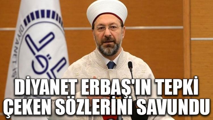 Diyanet, Erbaş'ın tepki çeken sözlerini savundu