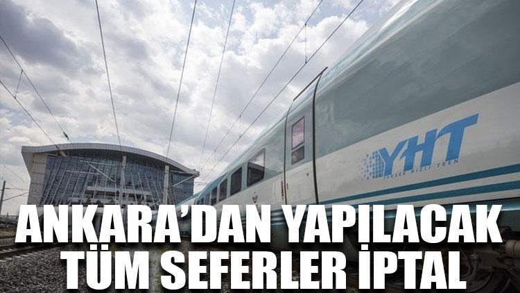 Ankara'dan yapılacak tüm seferler iptal