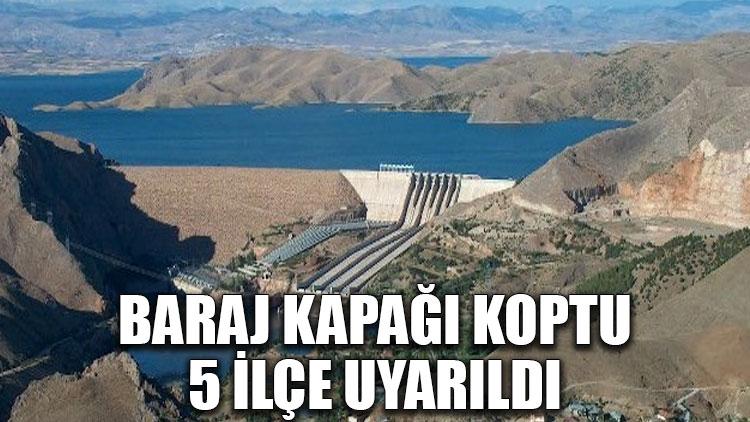 Baraj kapağı koptu, 5 ilçe uyarıldı