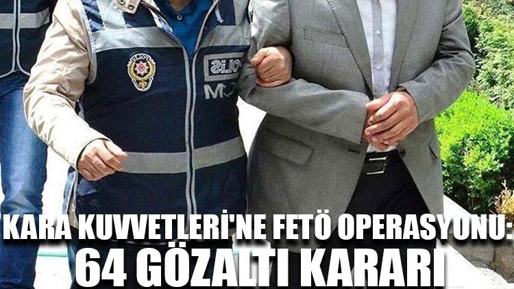 Kara Kuvvetleri'ne FETÖ operasyonu: 64 gözaltı kararı