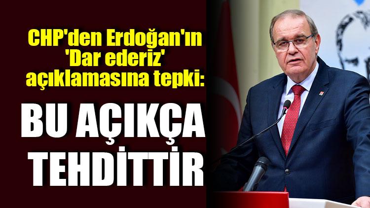 CHP'den Erdoğan'ın 'Dar ederiz' açıklamasına tepki: Bu açıkça tehdittir