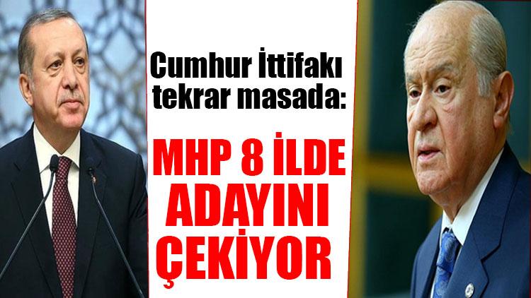 Cumhur İttifakı tekrar masada: MHP 8 ilde adayını çekiyor