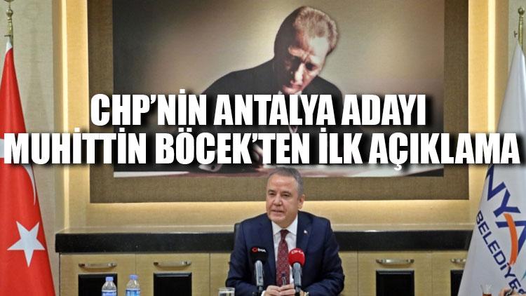 CHP'nin Antalya adayı Muhittin Böcek'ten ilk açıklama!