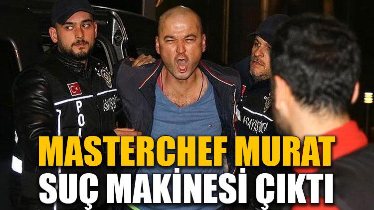 MasterChef Murat, suç makinesi çıktı
