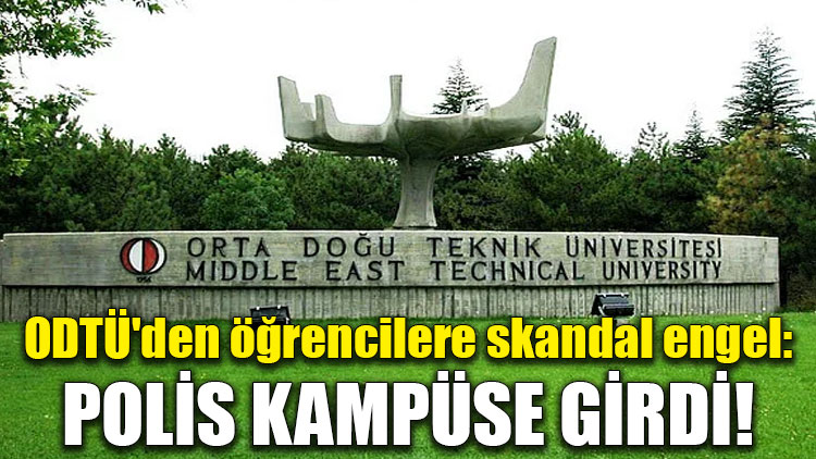 ODTÜ'den öğrencilere skandal engel!