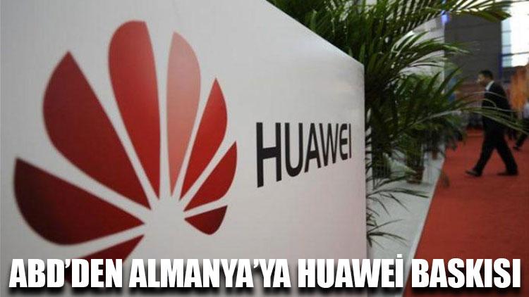 ABD'den Almanya'ya Huawei baskısı