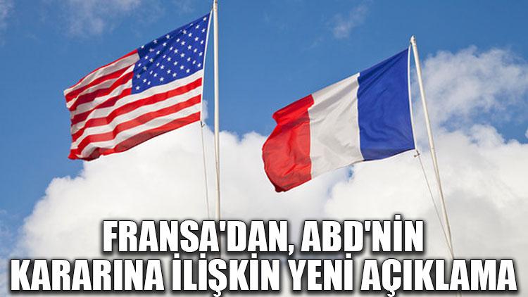 Fransa'dan, ABD'nin kararına ilişkin yeni açıklama