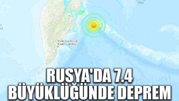 Rusya'da 7.4 büyüklüğünde deprem