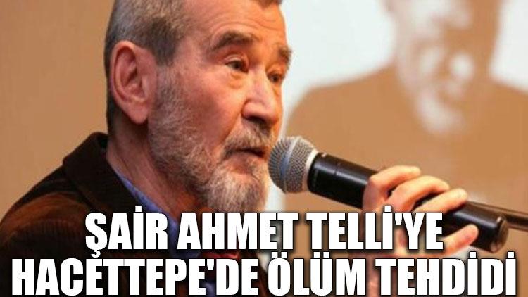 Şair Ahmet Telli'ye Hacettepe'de ölüm tehdidi