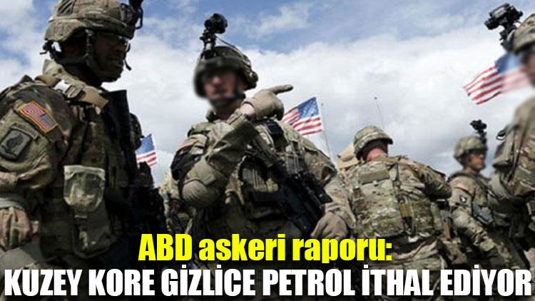 ABD askeri raporu: Kuzey Kore gizlice petrol ithal ediyor