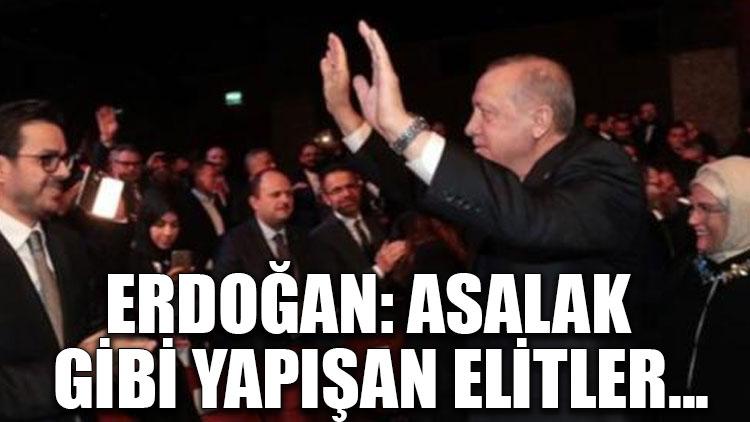 Erdoğan: Asalak gibi yapışan elitler...