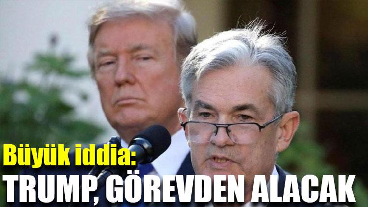 İddia: Trump, Fed Başkanı'nı görevden alacak
