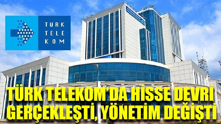 Türk Telekom'da hisse devri gerçekleşti, yönetim değişti