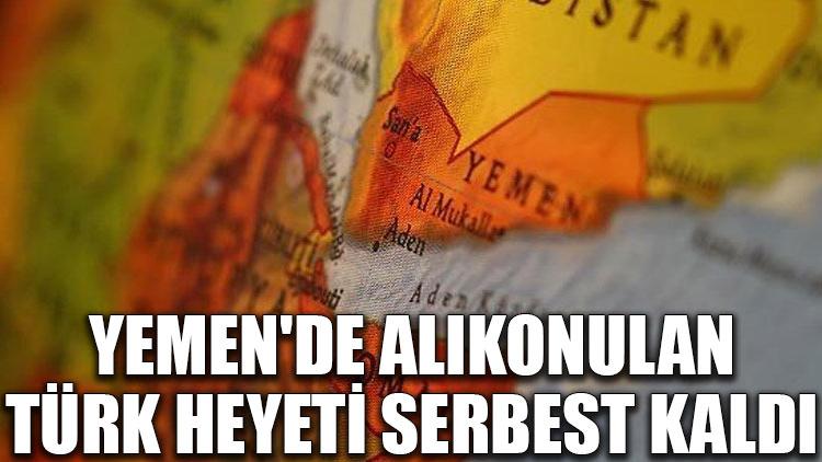 Yemen'de alıkonulan Türk heyeti serbest kaldı