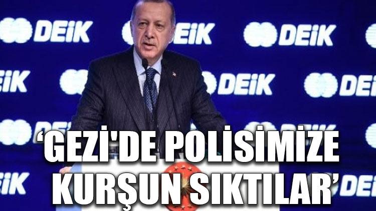 Erdoğan: Gezi'de polisimize kurşun sıktılar