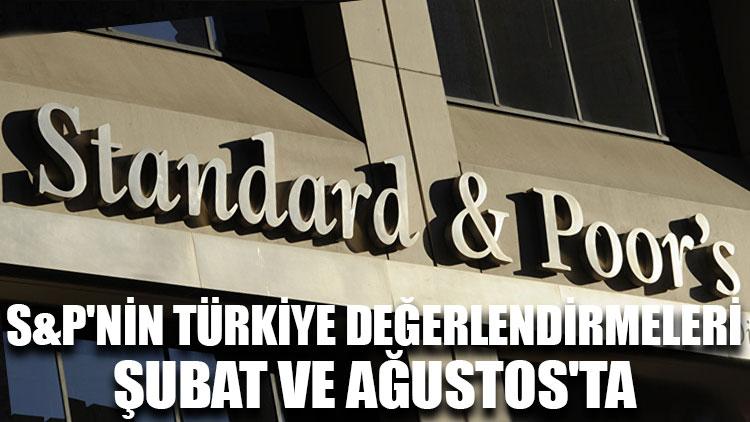 S&P'nin 2019'da Türkiye değerlendirmeleri Şubat ve Ağustos'ta