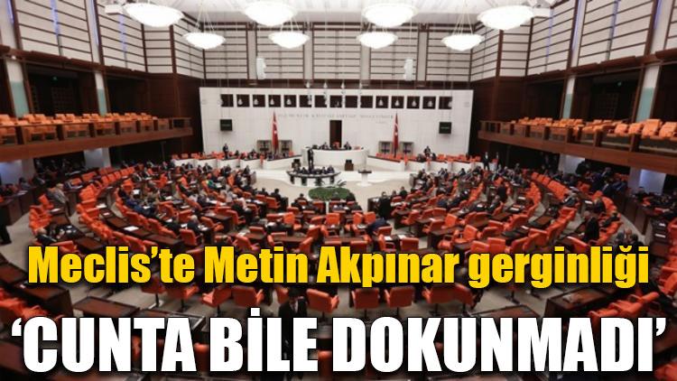 Meclis'te Metin Akpınar gerginliği!