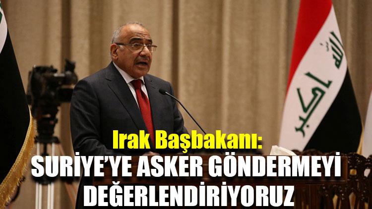 Irak Başbakanı: Suriye'ye asker göndermeyi değerlendiriyoruz