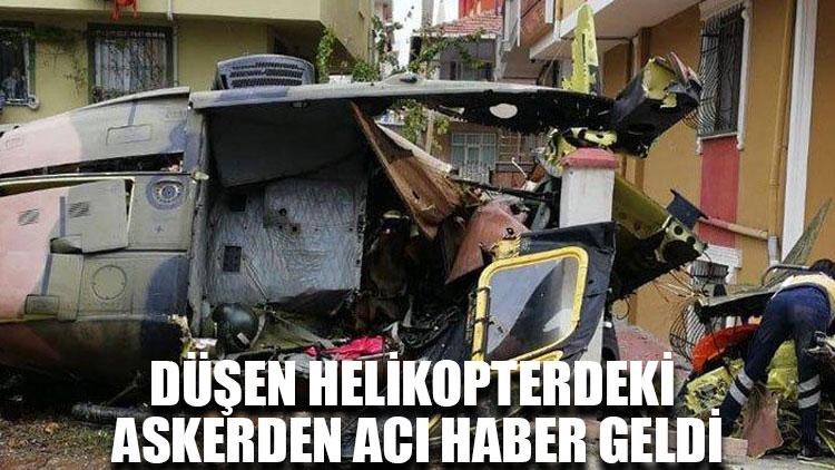 Düşen helikopterdeki askerden acı haber geldi