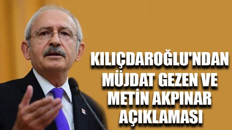 Kılıçdaroğlu'ndan Müjdat Gezen ve Metin Akpınar açıklaması