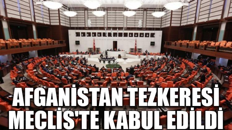 Afganistan tezkeresi Meclis'te kabul edildi