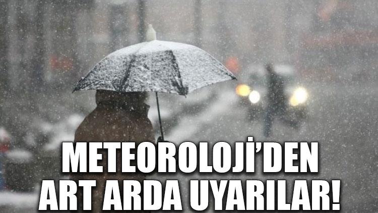 Meteoroloji'den art arda uyarılar!