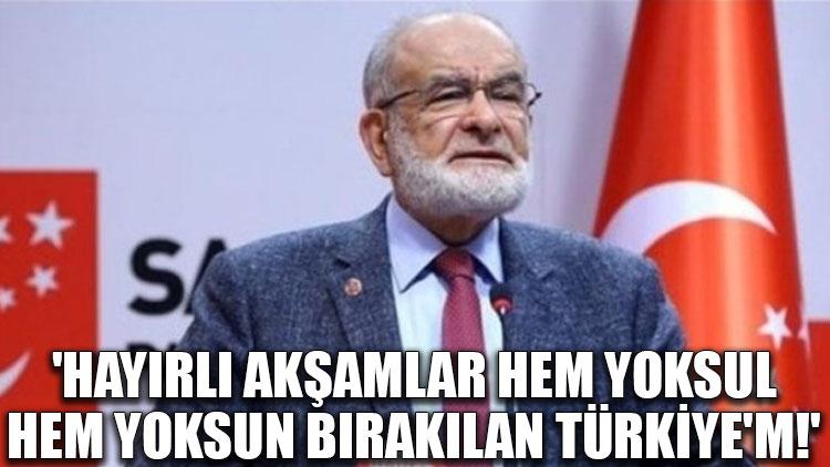 'Hayırlı akşamlar hem yoksul hem yoksun bırakılan Türkiye'm!'