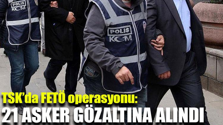 FETÖ'nün TSK'daki kripto yapılanmasına operasyon: 21 gözaltı