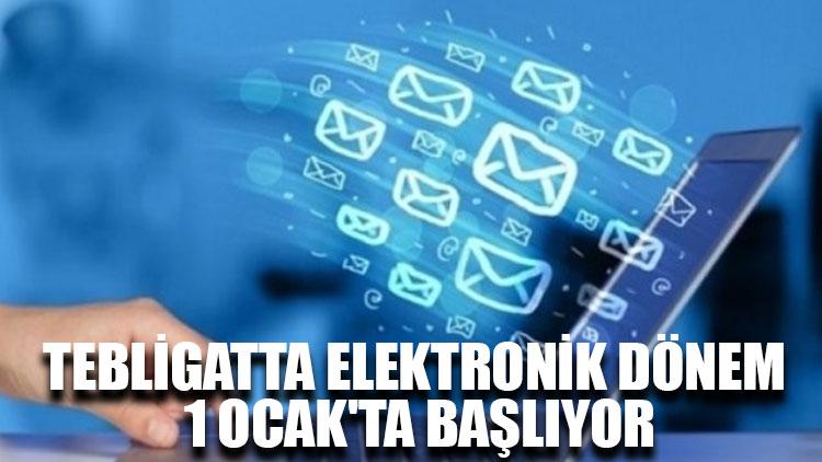 Tebligatta elektronik dönem 1 Ocak'ta başlıyor