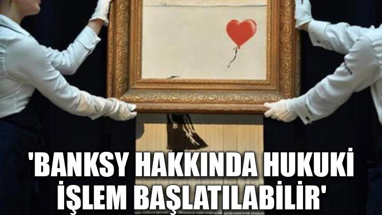 'Banksy hakkında hukuki işlem başlatılabilir'